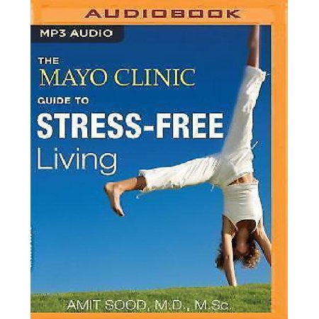 The Mayo Clinic Guide To Stress Free Living