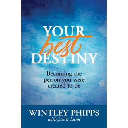 Your Best Destiny : Becoming the Person You Were Created to