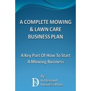 A Complete Mowing & Lawn Care Business Plan: A Key Part Of How To Start A Mowing Business - eBook