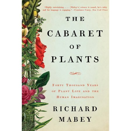 The Cabaret of Plants : Forty Thousand Years of Plant Life and the Human -