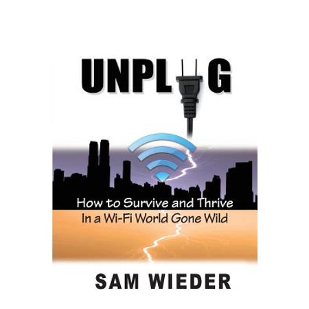Unplug : How to Survive and Thrive in a Wi-Fi World Gone Wild - Halloween Lights Gone Wild