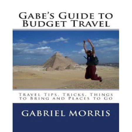 Gabes Guide To Budget Travel  Travel Tips  Tricks  Things To Bring And Places To Go