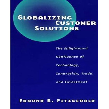 Globalizing Customer Solutions  The Enlightened Confluence Of Technology  Innovation  Trade  And Investment