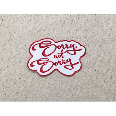 Sorry  Not Sorry   Red White   Trendy Words Phrases Slogans   Iron On Applique Embroidered Patch