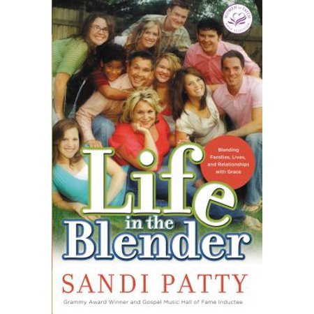 Life in the Blender : Blending Families, Lives and Relationships with Grace