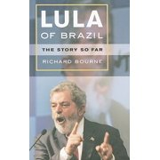 Lula of Brazil : The Story So Far