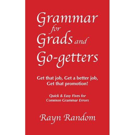 Grammar for Grads and Go-Getters : Get That Job, Get a Better Job, Get That Promotion! Quick and Easy Fixes for Common Grammar (Society For The Promotion Of Good Grammar)