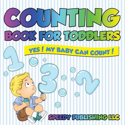 Counting Book for Toddlers : Yes! My Baby Can Count!