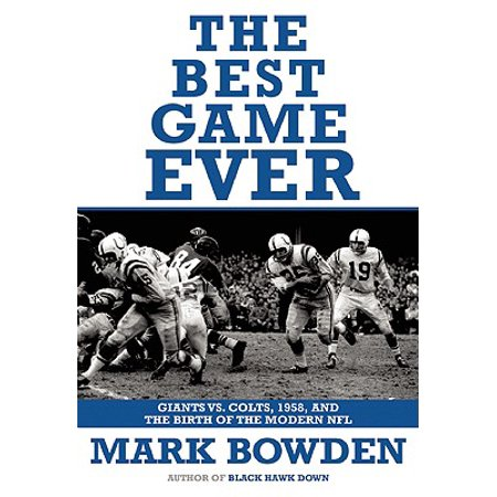 The Best Game Ever : Giants vs. Colts, 1958, and the Birth of the Modern (Best Nfs Game Ever)