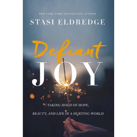 Defiant Joy : Taking Hold of Hope, Beauty, and Life in a Hurting World (Bob Sinclar World Hold On)