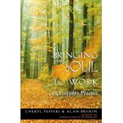 Bringing Your Soul to Work : An Everyday Practice
