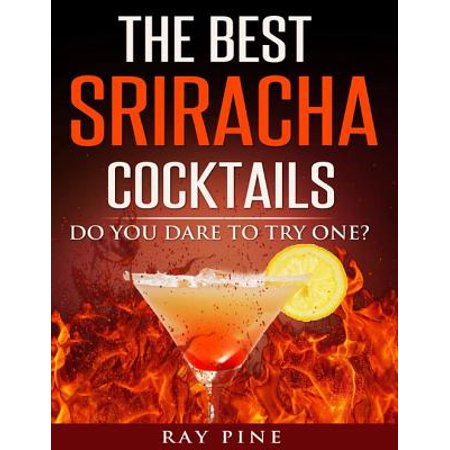 The Best Sriracha Cocktails - Do You Dare to Try One? -