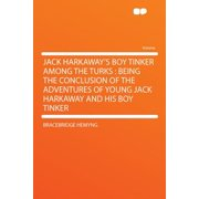 Jack Harkaway's Boy Tinker Among the Turks : Being the Conclusion of the Adventures of Young Jack Harkaway and His Boy Tinker