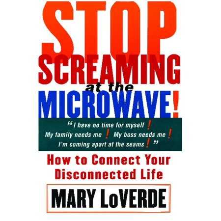 Stop Screaming At The Microwave  How To Connect Your Disconnected Life