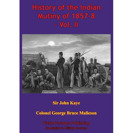 History Of The Indian Mutiny Of 1857-8 – Vol. II [Illustrated Edition] -