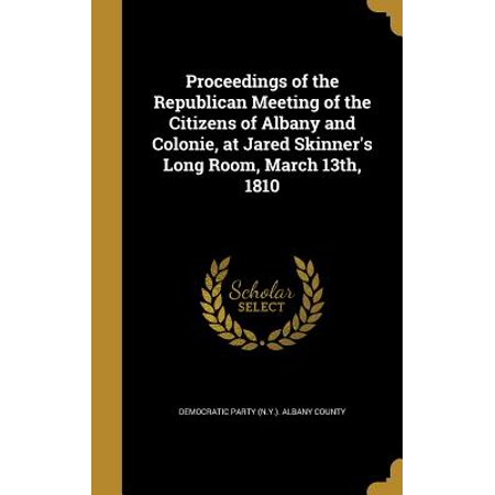 Proceedings of the Republican Meeting of the Citizens of Albany and Colonie, at Jared Skinner's Long Room, March 13th, (Colonie Albany)