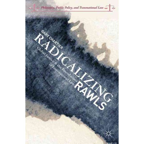 Radicalizing Rawls: Global Justice and the Foundations of International Law