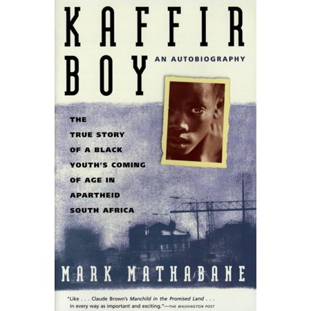 Kaffir Boy : The True Story Of A Black Youths Coming Of Age In Apartheid South