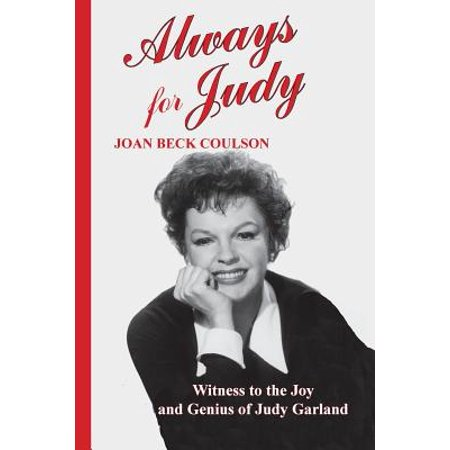 Always for Judy: Witness to the Joy and Genius of Judy Garland by