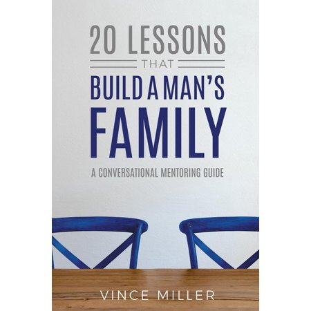 20 Lessons That Build a Man's Family: A Conversational Mentoring Guide (Paperback) ()