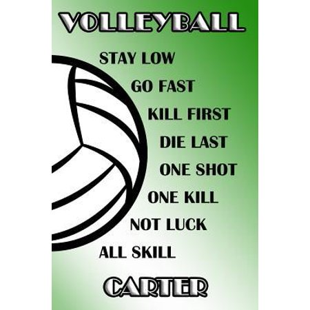 Volleyball Stay Low Go Fast Kill First Die Last One Shot One Kill Not Luck All Skill Carter: College Ruled Composition Book Green and White School Col Paperback Carter Two Shot
