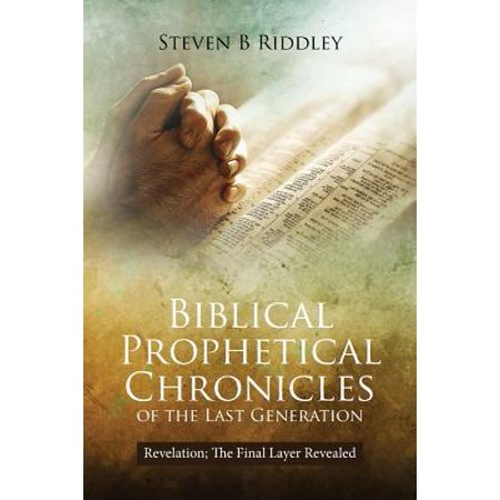 Biblical Prophetical Chronicles of the Last Generation : Revelation; The Final Layer