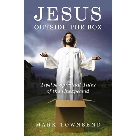 "Jesus Outside the Box: ""Twelve Spiritual Tales of the Unexpected"" by"