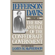 The Rise And Fall Of The Confederate Government : Volume 1