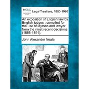 An Exposition of English Law by English Judges : Compiled for the Use of Layman and Lawyer from the Most Recent Decisions (1886-1891.