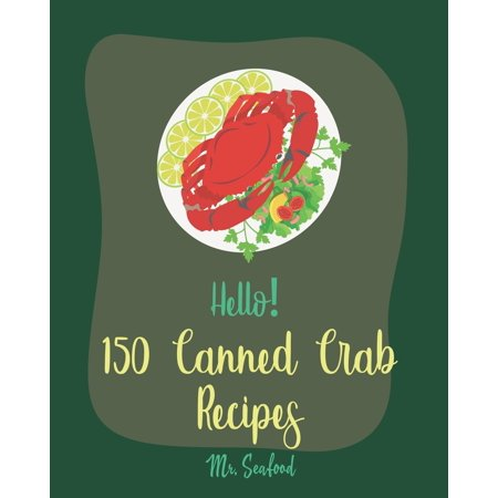 Recipes For Crab Salad (Canned Crab Recipes: Hello! 150 Canned Crab Recipes: Best Canned Crab Cookbook Ever For Beginners [Crab Cake Recipe, Shrimp Salad Recipe, Grilling Seafood Cookbook, Tomato Soup Recipe, Creamy Soup)