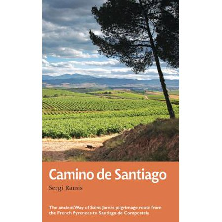 Camino de Santiago : The Ancient Way of Saint James Pilgrimage Route from the French Pyrenees to Santiago de Compostela - Paperback ()