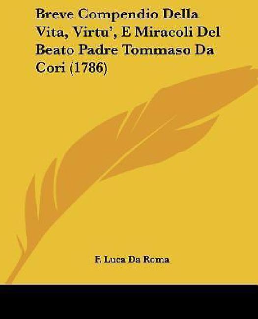 Breve Compendio Della Vita, Virtu', E Miracoli del Beato Padre Tommaso Da Cori (1786) by