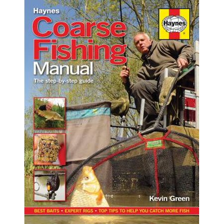 Coarse Fishing Manual : A Step-By-Step Guide - Best Baits - Expert Rigs - Top Tips to Help You Catch More