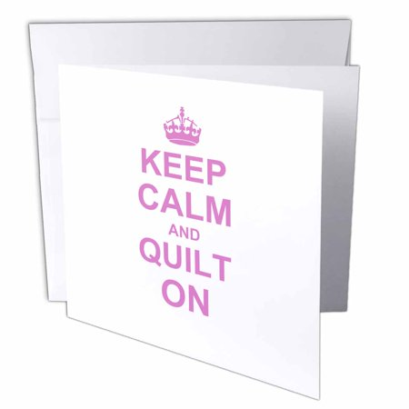 3dRose Keep Calm and Quilt on - carry on quilting - Quilter gifts - pink fun funny humor humorous, Greeting Cards, 6 x 6 inches, set of 12