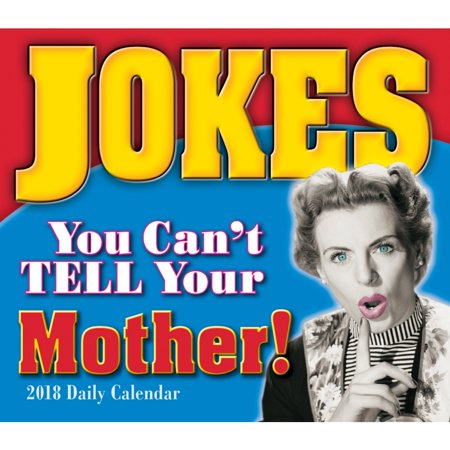 Jokes You Cant Tell Your Mother Desk Calendar  2018 Mature Humor By Sellers Publishing