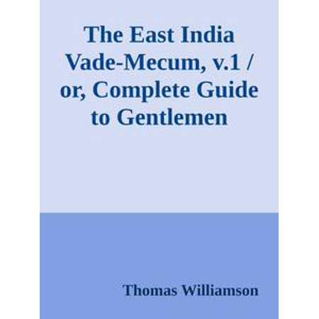 The East India Vade-Mecum, v.1 / or, Complete Guide to Gentlemen Intended for the Civil, / mMilitary, or Naval Service of the East India Company. / Volume 1 - (East India Company Half Anna 1845 Value)