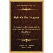 Sighs or the Daughter : A Comedy in Five Acts, as It Is Performed at the Theater Royal, Hay Market (1799)