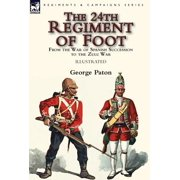 The 24th Regiment of Foot : From the War of Spanish Succession to the Zulu War