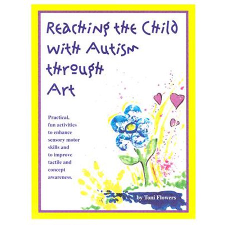 Reaching the Child with Autism Through Art : Practical,