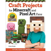 Craft Projects for Minecraft and Pixel Art Fans: 15 Fun, Easy-To-Make Projects (Paperback)