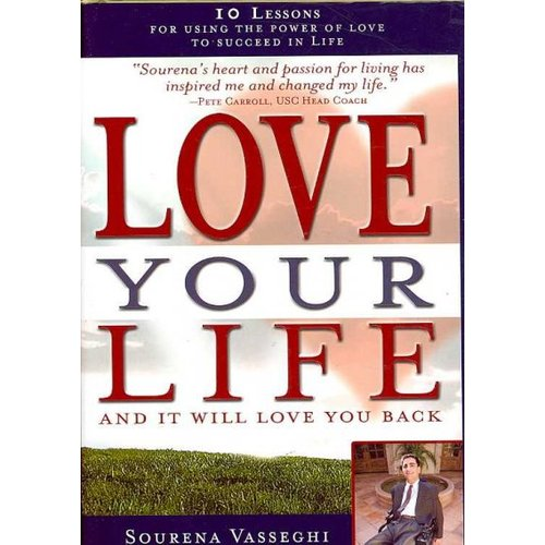 Love Your Life and It Will Love You Back: 10 Lessons for Using the Power of Love to Succeed in Life