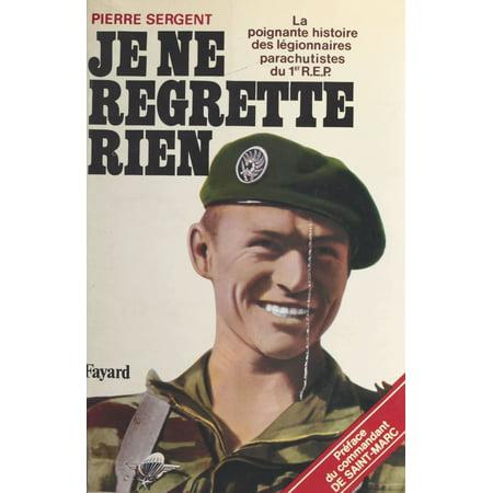 Je ne regrette rien : la poignante histoire des légionnaires parachutistes du 1er R.E.P. -