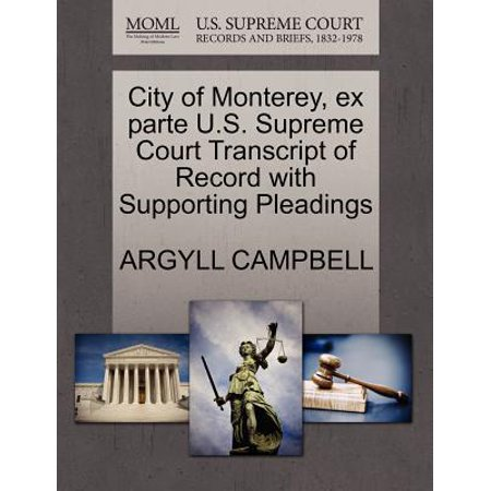 City of Monterey, Ex Parte U.S. Supreme Court Transcript of Record with Supporting Pleadings