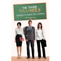 The Three Trainees : Learn How to Manage the Classroom