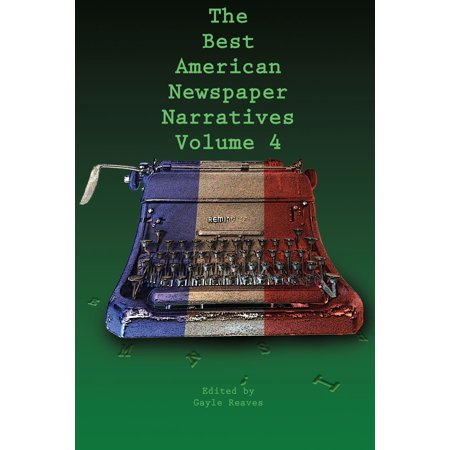 The Best American Newspaper Narratives, Volume 4 -