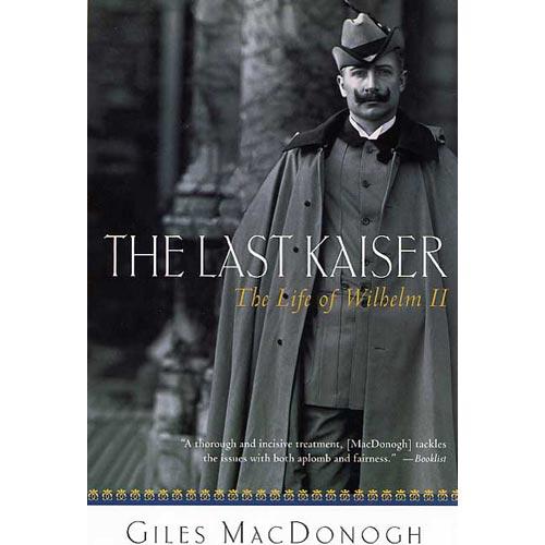The Last Kaiser: The Life of Wilhelm II