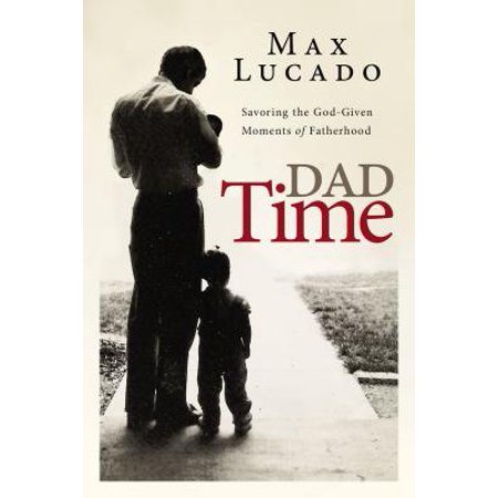 Dad Time : Savoring the God-Given Moments of Fatherhood