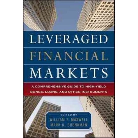Leveraged Financial Markets  A Comprehensive Guide To High Yield Bonds  Loans  And Other Instruments