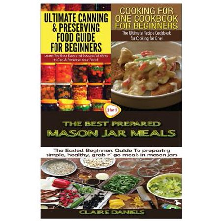 Ultimate Canning & Preserving Food Guide for Beginners & Cooking for One Cookbook for Beginners & the Best Prepared Mason Jar (Best Foods For Disaster Preparedness)