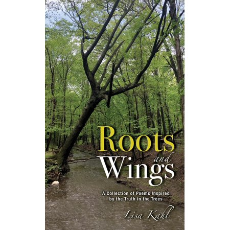 Roots Collection - Roots and Wings : A Collection of Poems Inspired by the Truth in the Trees